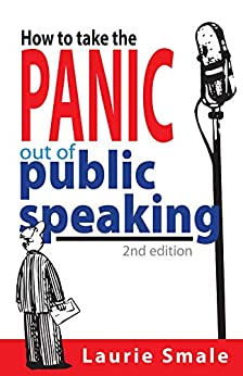 How to take the Panic out of Public Speaking 2nd Edition by [Laurie Smale]