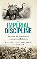 The Imperial Discipline: Race and the Founding of International Relations