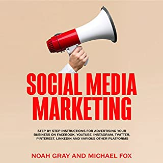Social Media Marketing     Step by Step Instructions for Advertising Your Business on Facebook, YouTube, Instagram, Twitter, Pinterest, LinkedIn and Various Other Platforms              By:                                                                                                                                 Noah Gray,                                                                                        Michael Fox                               Narrated by:                                                                                                                                 Jim D Johnston                      Length: 7 hrs and 47 mins     6 ratings     Overall 3.7