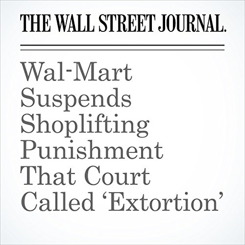 Wal-Mart Suspends Shoplifting Punishment That Court Called 'Extortion' audiobook cover art