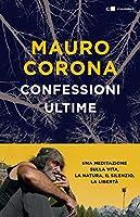 Confessioni ultime: Una meditazione sulla vita, la natura, il silenzio, la libertà