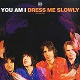 Songtexte von You Am I - Dress Me Slowly