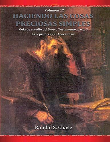 Guía de estudio del Nuevo Testamento, parte 3: Las epístolas y el Apocalipsis: Las epstolas y el Apocalipsis (Haciendo las cosas preciosas simples, Vol. 12)