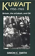 Kuwait, 1950-1965: Britain, the al-Sabah, and Oil (British Academy Postdoctoral Fellowship Monographs)