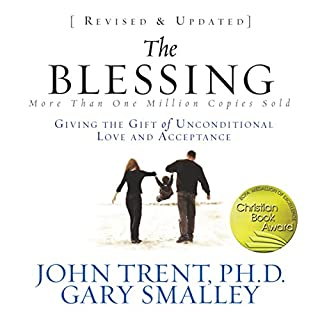 The Blessing     Giving the Gift of Unconditional Love and Acceptance              By:                                                                                                                                 John Trent,                                                                                        Gary Smalley                               Narrated by:                                                                                                                                 Kelly Ryan Dolan                      Length: 6 hrs and 58 mins     126 ratings     Overall 4.6