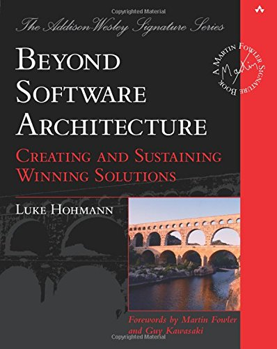 Beyond Software Architecture: Creating and Sustaining Winning Solutions: Creating and Sustaining Winning Solutions