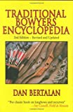 Traditional Bowyers Encyclopedia: The Bowhunting and Bowmaking World of the Nation's Top C...