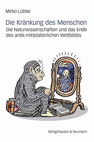 Die Kränkung des Menschen: Die Naturwissenschaften und das Ende des antik-mittelalterlichen Weltbildes (Epistemata Philosophie)