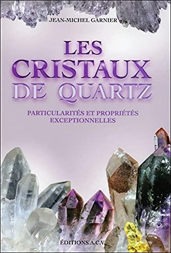 Les Cristaux de quartz - Particularités et propriétés exceptionnelles