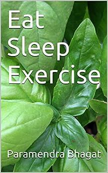 Eat Sleep Exercise by [Paramendra Bhagat]