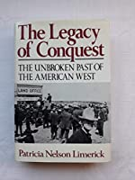 The Legacy of Conquest: Unbroken Past of the American West