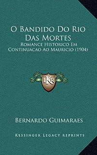 O Bandido Do Rio Das Mortes: Romance Historico Em Continuacao Ao Mauricio (1904)