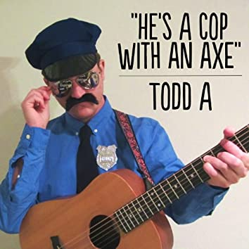 He's a Cop With an Axe