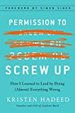 Permission to Screw Up: How I Learned to Lead by Doing (Almost) Everything Wrong - Kristen Hadeed