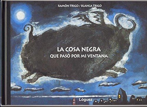 La Cosa Negra Que Paso Por Mi Ventana/ The Black Thing that Happened in the Window