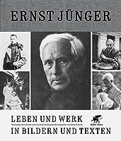 Ernst Juenger: Leben und Werk in Bildern und Texten