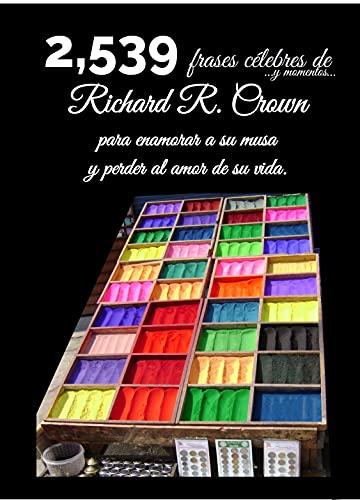 2,539 frases célebres y momentos de Richard R. Crown para enamorar a su musa y perder al amor de su vida (Spanish Edition)