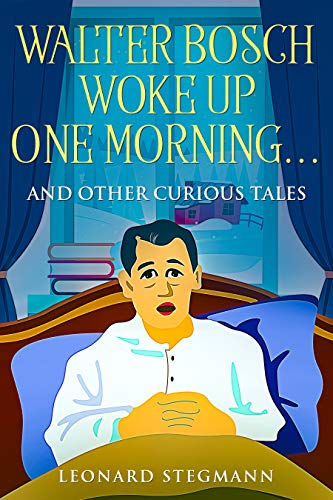 Walter Bosch Woke Up One Morning...: And Other Curious Tales (English Edition)