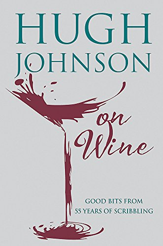 Hugh Johnson on Wine:: Good Bits from 55 Years of Scribbling