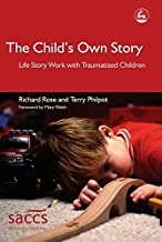The Child's Own Story: Life Story Work with Traumatized Children (Delivering Recovery)