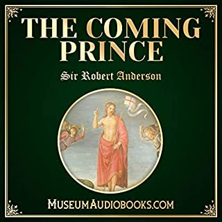 The Coming Prince                   Written by:                                                                                                                                 Sir Robert Anderson                               Narrated by:                                                                                                                                 Vince Whittaker                      Length: 5 hrs and 39 mins     Not rated yet     Overall 0.0