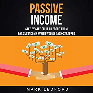 Passive Income: Step by Step Guide to Profit from Passive Income Even If You're Cash Strapped audiobook cover art