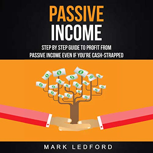 Passive Income: Step by Step Guide to Profit from Passive Income Even If You're Cash Strapped cover art