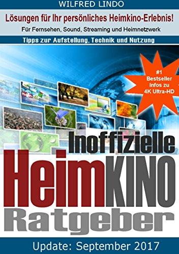 Der inoffizielle Heimkino Ratgeber: Für Fernsehen, Sound, Streaming und Heimnetzwerk. Tipps zur Aufstellung, Technik und Nutzung