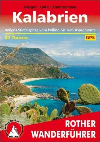 Kalabrien: Italiens Stiefelspitze vom Pollino bis zum Aspromonte. 52 Touren. Mit GPS-Tracks (Rother Wanderführer) von Dorothee Sänger ,,Michael Gahr ,,Benno Zimmermann ( 5. Juni 2012 )