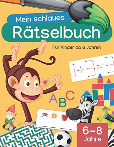Mein schlaues Rätselbuch: Für Kinder ab 6 Jahren