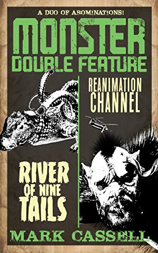 Monster Double Feature (a duo of abominations): River of Nine Tails / Reanimation Channel by [Mark Cassell]