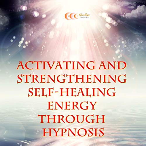 Activating and Strengthening Self-Healing Energy Through Hypnosis audiobook cover art