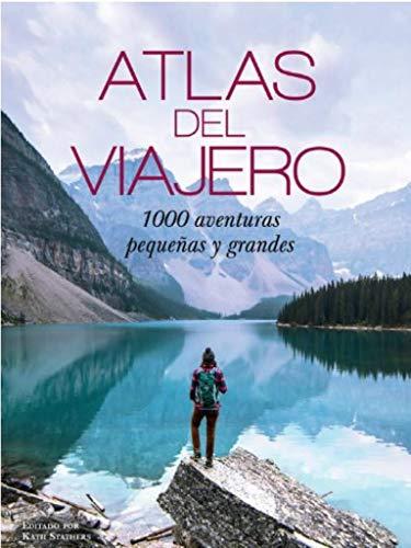 ATLAS DEL VIAJERO: 1000 AVENTURAS PEQUEÑAS Y GRANDES