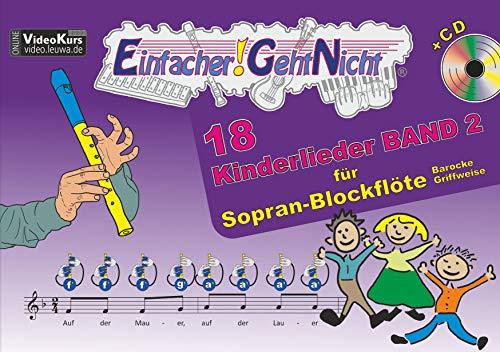 Einfacher!-Geht-Nicht: 18 Kinderlieder BAND 2 – für Sopran Blockflöte (barocke Griffweise) mit CD: Das besondere Notenheft für Anfänger