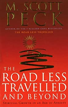 The Road Less Travelled And Beyond: Spiritual Growth in an Age of Anxiety by [M. Scott Peck]