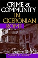 Crime and Community in Ciceronian Rome by Andrew M. Riggsby(1999-01-01)