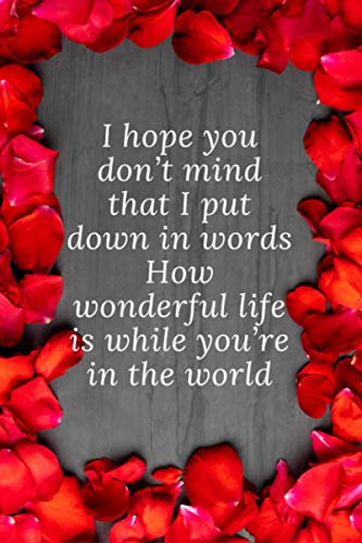 I hope you don't mind that I put down in words How wonderful life is while you're in the world: valentines day quotes, Gift Ideas, Diary notebook, ... or Diary for writing your daily Notes