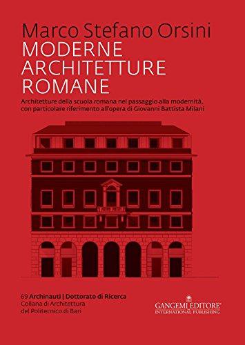 Moderne architetture romane: Architetture della scuola romana nel passaggio alla modernità, con particolare riferimento all'opera di Giovanni Battista Milani