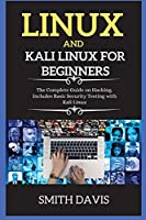 Linux and Kali Linux for Beginners: The Complete Guide on Hacking. Includes Basic Security Testing with Kali Linux