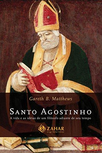 Santo Agostinho: A vida e as idéias de um filósofo adiante de seu tempo
