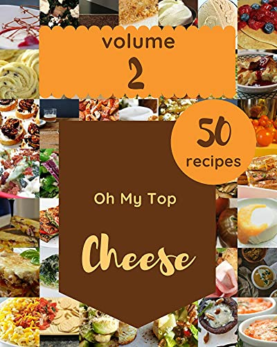 Oh My Top 50 Cheese Recipes Volume 2: Discover Cheese Cookbook NOW! (English Edition)