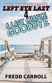 The Adventures of Left Eye Lazy: A Last Chance Goodbye by [Fredd Carroll]