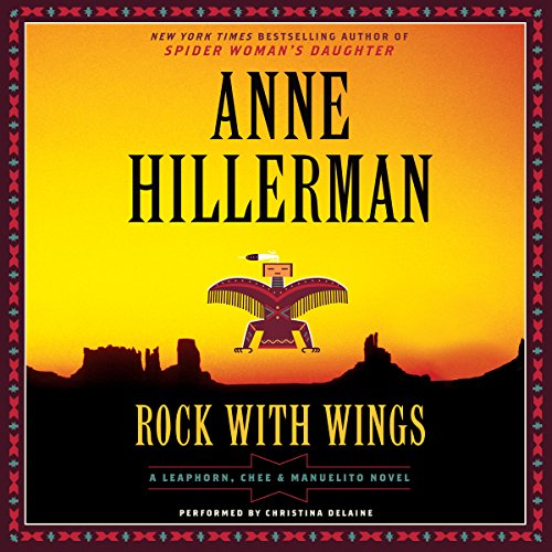 Rock with Wings                   By:                                                                                                                                 Anne Hillerman                               Narrated by:                                                                                                                                 Christina Delaine                      Length: 10 hrs and 24 mins     642 ratings     Overall 4.3
