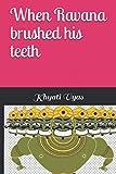When Ravana brushed his teeth