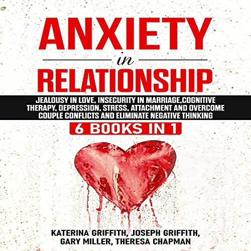Anxiety in Relationship: 6 Books in 1: Jealousy in Love, Insecurity in Marriage, Cognitive Therapy, Depression, Stress, A...