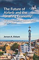The Future of Airbnb and the 'Sharing Economy': The Collaborative Consumption of Our Cities (The Future of Tourism)