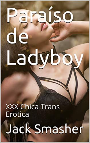 Paraíso de Ladyboy : XXX Chica Trans Erotica de Jack Smasher