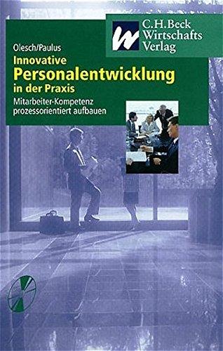 Innovative Personalentwicklung in der Praxis: Mitarbeiter-Kompetenz prozessorientiert aufbauen