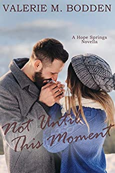 Not Until This Moment: A Christian Romance Novella (Hope Springs Book 2) by [Valerie M. Bodden]