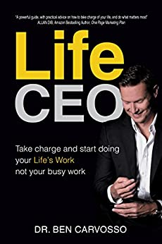 Life CEO: Take charge, and start doing your Life's Work not your busy work by [Ben Carvosso]
